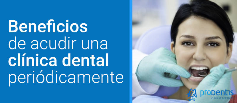 beneficios de acudir a una clinica dental periodicamente